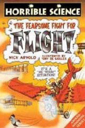 Horrible Science: The Fearsome Fight For Flight by Nick Arnold