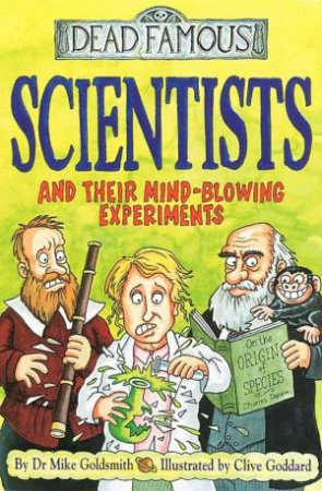 Dead Famous: Scientists And Their Mind-Blowing Experiments by Mike Goldsmith