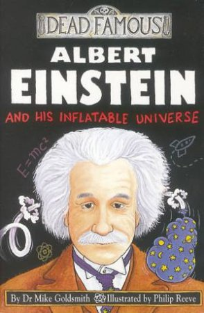Dead Famous: Albert Einstein And His Inflatable Universe by Mike Goldsmith