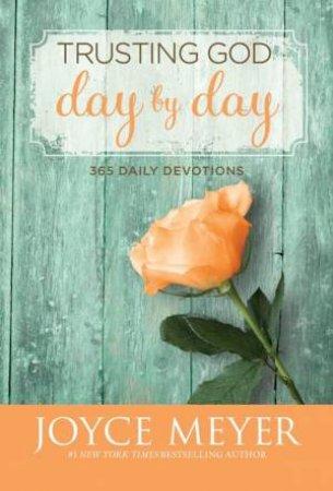 Trusting God Day By Day by Joyce Meyer