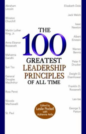 100 Greatest Leadership Principles of all Time by Leslie; Avila, A Pockell