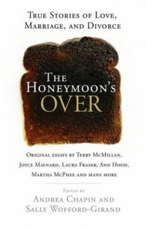 The Honeymoon's Over: True Stories of Love, Marriage and Divorce by Andrea CHapin & Sally Wofford-Girand (Eds)