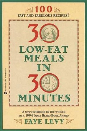 30 Low-Fat Meals In 30 minutes by Faye Levy