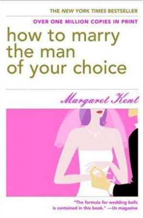 How To Marry The Man Of Your Choice by Margaret Kent