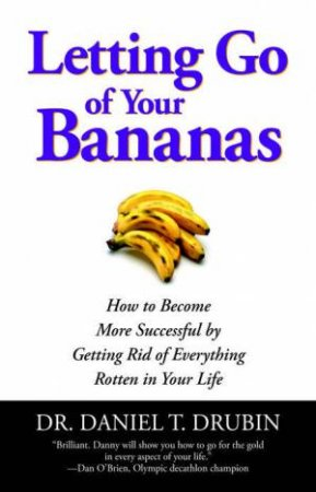 Letting Go Of Your Bananas by Dr. Daniel T Drubin