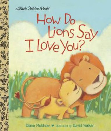 LGB: How Do Lions Say I Love You? by Diane E. Muldrow