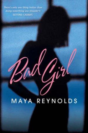 Bad Girl by Maya Reynolds