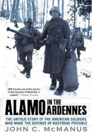 Alamo in the Ardennes: The Untold Story of the American Soldiers Who Made the Defense of Bastogne Possible by John C. McManus