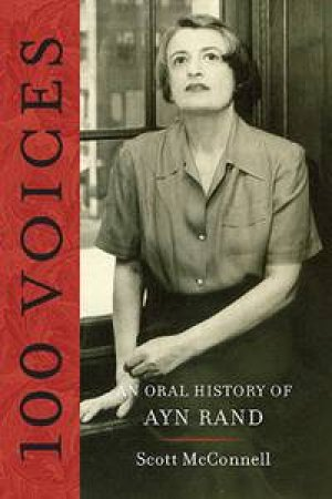 100 Voices: An Oral History of Ayn Rand by Scott McConnell