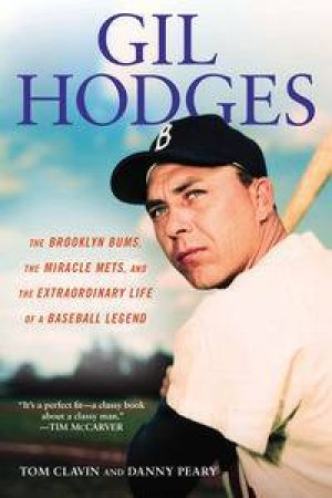 Gil Hodges: The Brooklyn Bums, the Miracle Mets, and the Extraordinary  Life of a Baseball Legend by Tom & Peary Danny Clavin