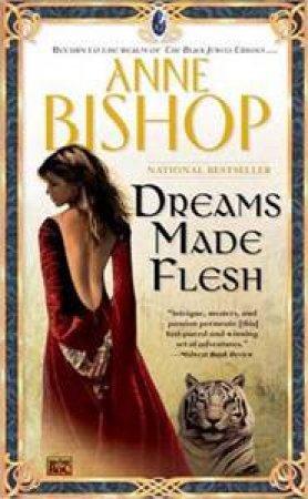 A Black Jewels Novel: Dreams Made Flesh by Anne Bishop