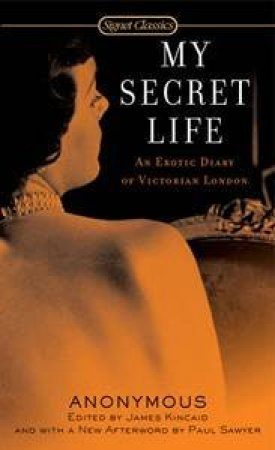 My Secret Life: An Erotic Diary Of Victorian London by Anonymous