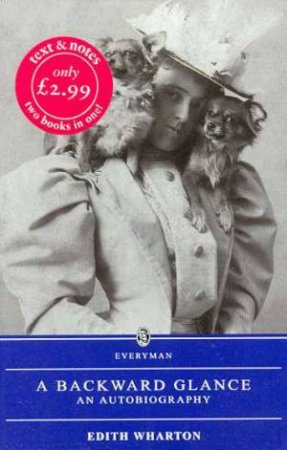 Everyman Classics: A Backward Glance by Edith Wharton