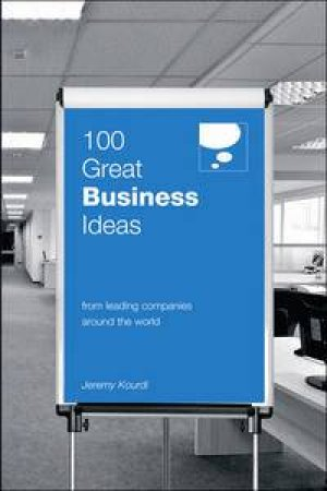 100 Great Business Ideas From Leading Companies Around the World by Jeremy Kourdi