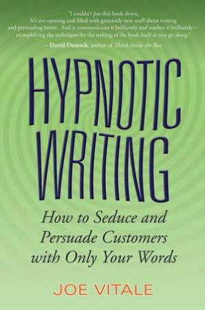 Hypnotic Writing: How To Seduce And Persuade Customers With Only Your Words by Joe Vitale