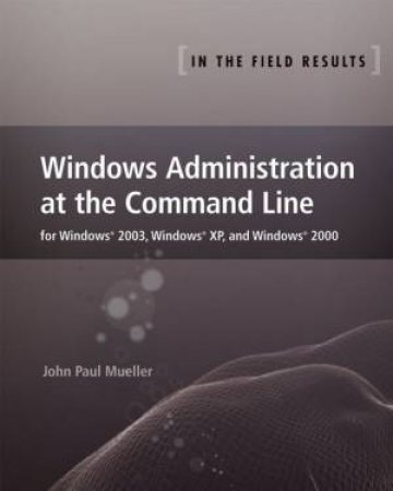 Windows Administration At The Command Line by John Paul Mueller