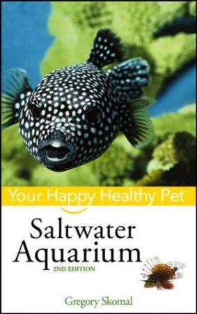Saltwater Aquarium: Your Happy Healthy Pet - 2 ed by Gregory Skomal