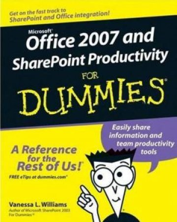 Office 2007 And SharePoint Productivity For Dummies by Vanessa L Williams