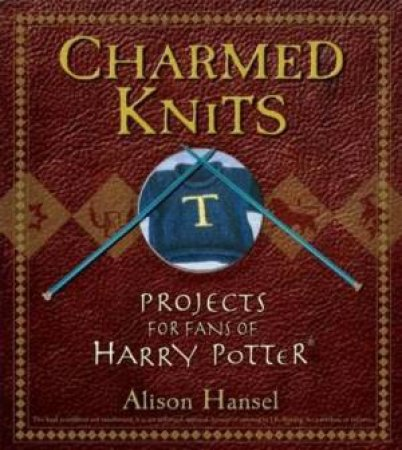 Charmed Knits: Projects For Fans Of Harry Potter by Alison Hansel