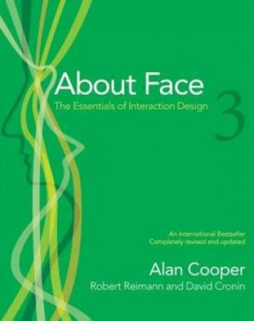 About Face 3.0: The Essential Of Interaction Design by Alan Cooper