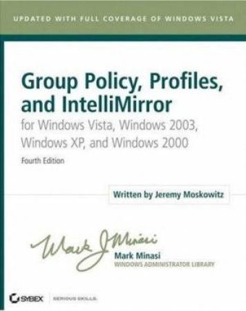 Group Policy, Profiles, And IntelliMirror by Jeremy Moskowitz