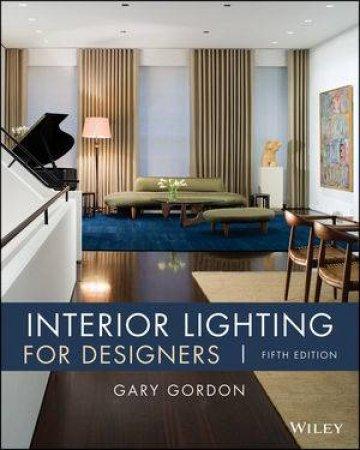Interior Lighting for Designers - 5th Ed. by Gary Gordon