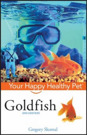 Goldfish: Your Happy Healthy Pet, 2nd Ed by Gregory Skomal