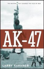 Ak47 The Weapon That Changed the Face of War