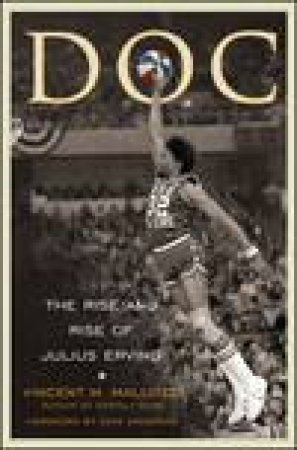DOC: The Rise and Rise of Julius Erving by Vincent Mallozzi