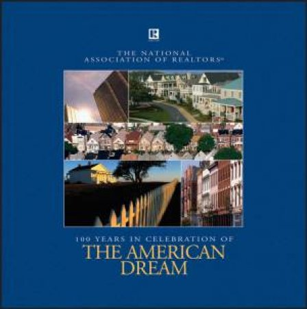 American Dream: National Association Of Realtors: 1908-2008. 100 Years Of The Voice For Real Estate by NAR