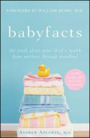 Babyfacts: The Truth About Your Child's Health From Newborn Through Preschool by Andrew Adesman