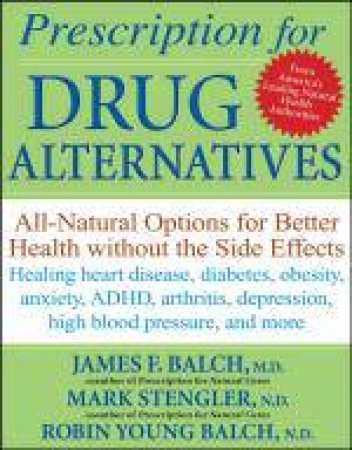 Prescription for Drug Alternatives: All-natural Options for Better Health Without the Side Effects by Various