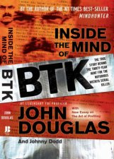 Inside the Mind of Btk The True Story Behind the Thirtyyear Hunt for the Notorious Wichita Serial Killer