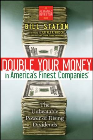 Double Your Money in America's Finest Companies: The Money Making Power of Rising Dividends by Bill Staton