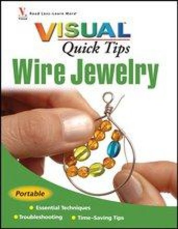 Wire Jewelry VISUAL Quick Tips by Chris Franchetti Michaels
