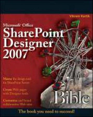 Microsoft Office Sharepoint Designer 2007 Bible by Vikram Kartik