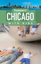 Frommers Chicago with Kids 4th Ed