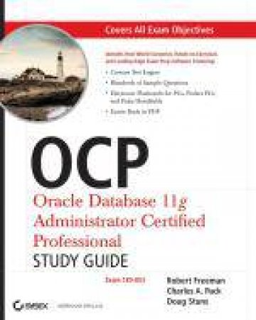 OCP: Oracle Database 11g Administrator Certified Professional Study Guide (1Z0-053) by Robert G Freeman