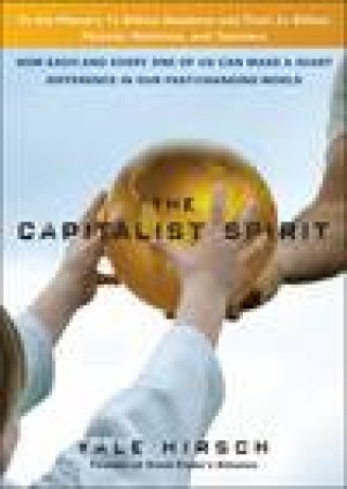 Capitalist Spirit: How Each and Every One of Us Can Make a Giant Difference in Our Fast-Changing World by Yale Hirsch