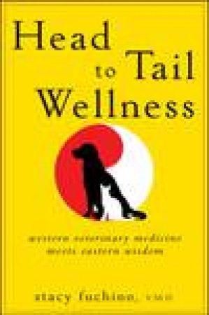 Head to Tail Wellness: Western Veterinary Medicine Meets Eastern Wisdom by Stacy Fuchino
