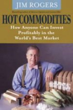 Hot Commodities How Anyone Can Invest Profitably In The Worlds Best Market