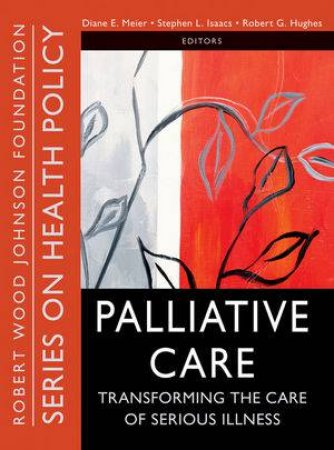Palliative Care: Transforming the Care of Serious Illness by Various