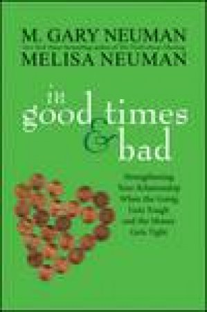 In Good Times and Bad: Strengthening Your Relationship When the Going Gets Tough by M Gary & Melisa Neuman