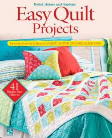 Easy Quilt Projects From the Editors of American Patchwork and Quilting by Various