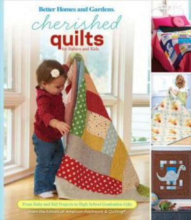 Cherished Quilts For Babies And Kids: From Baby And Kids Projects To High School Graduation Gifts by Various