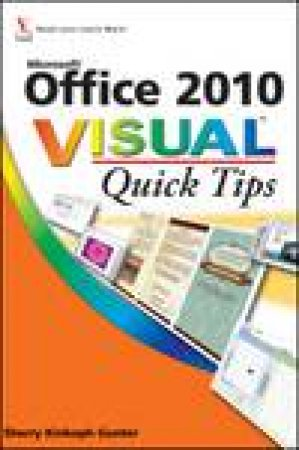 Microsoft Office 2010 Visual Quick Tips by Sherry Kinkoph Gunter