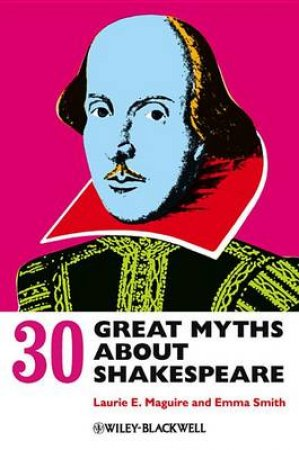 30 Great Myths About Shakespeare by Maguire