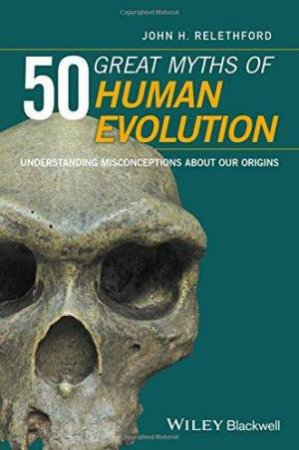 50 Great Myths Of Human Evolution by John H. Relethford