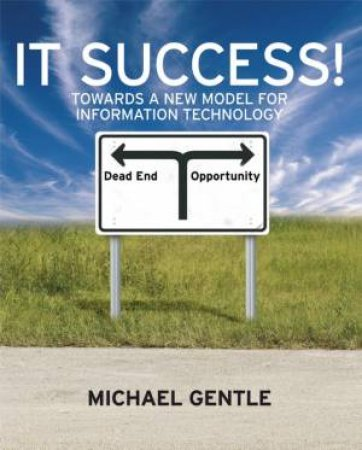 It Success ! - Towards a New Model for Information Technology