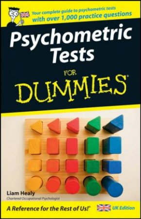 Psychometric Tests For Dummies by Liam Healy